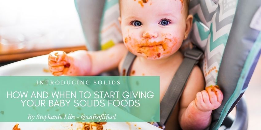 How and when to start giving your baby solids foods Dr Stephanie Libs Blog - Cafe Of Life San Diego